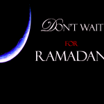 Don't wait for Ramadan to correct your soul