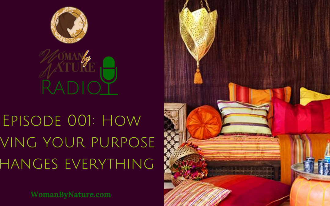 Ep. 001: How living your purpose changes everything